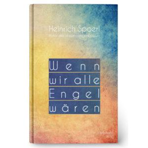 Cover: Wenn wir alle Engel wären von Heinrich Spoerl